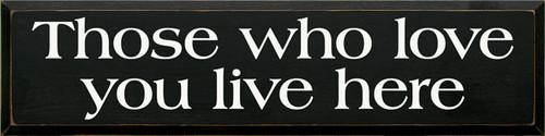 CUSTOM Those Who Love You Live Here 9x36