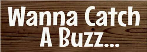 CUSTOM Wanna Catch A Buzz... 3.5x10