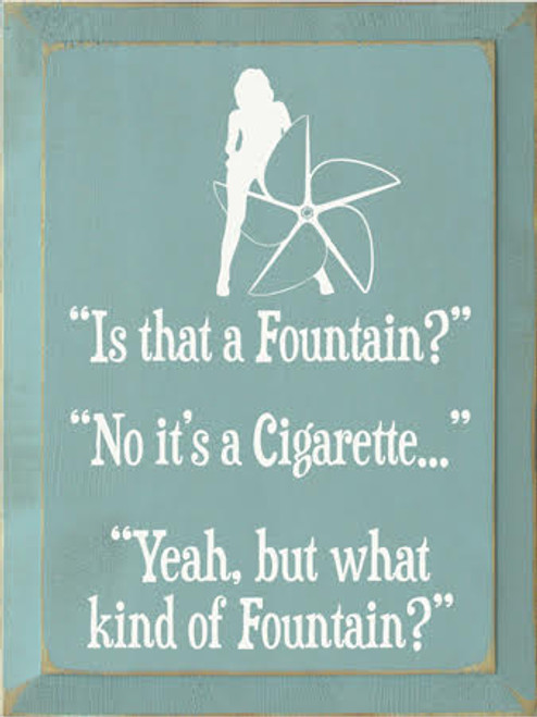 9x12 Sea Blue board with White text CUSTOM Wooden Sign  Is That A Fountain.......