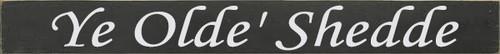 CUSTOM Ye Olde' Shedde 3.25x30
