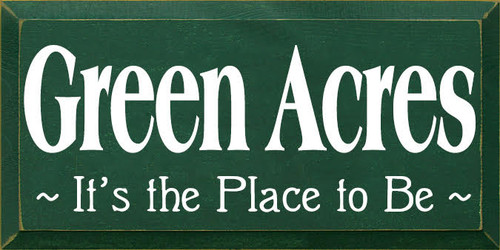 9x18 Green board with White text Wooden Sign Green Acres It's The Place To Be