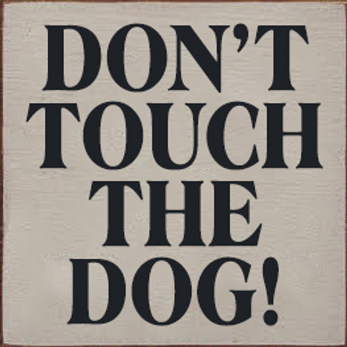 CUSTOM Don't Touch The Dog! 7x7