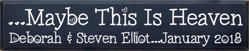 CUSTOM Maybe This Is Heaven 10x48 Wood Sign