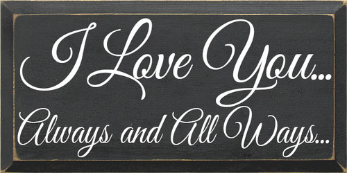 CUSTOM I Love You Always and All Ways 9x18 Wood Sign