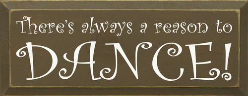There's Always A Reason To Dance! Wooden Sign