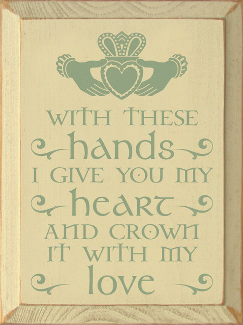 With These Hands I Give You My Heart And Crown ... Wooden Sign