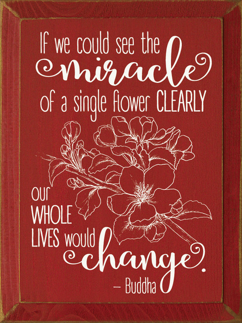 If We Could See The Miracle Of A Single Flower Clearly...Wooden Sign