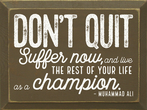 Don't Quit. Suffer Now, And Live The Rest Of Your Life As... Wooden Sign