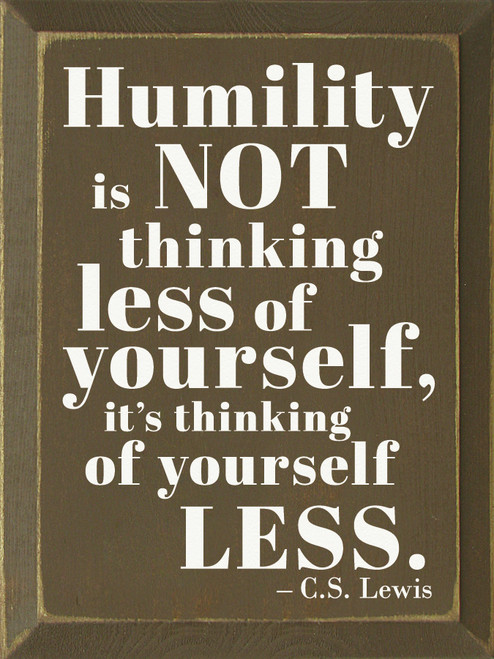 Humility Is Not Thinking Less Of Yourself, But Thinking...Wooden Sign