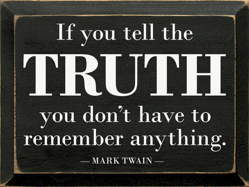 If You Tell The Truth, You Don't Have To Remember...Wooden Sign