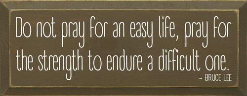 Do Not Pray For An Easy Life, Pray For The Strength To...Wooden Sign