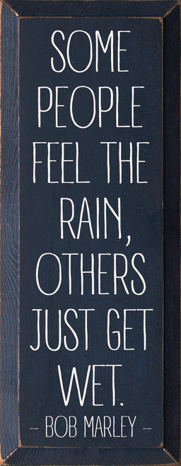 Some People Feel The Rain, Others Just Get Wet... Wooden Sign