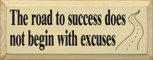 The Road To Success Does Not Begin With Excuses. Wooden Sign