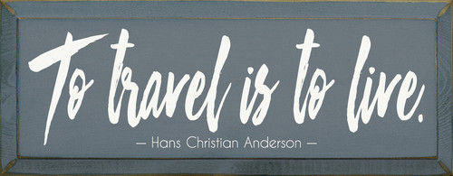 To Travel Is To Live - Hans Christian Anderson Wooden Sign
