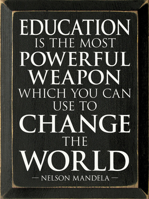 Education is the most powerful weapon which you can use to change the world. - Nelson Mandela Wooden Sign