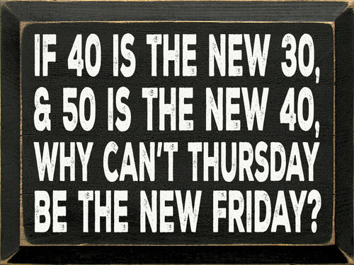 If 40 Is The New 30, And 50 Is The New 40...Wooden Sign (