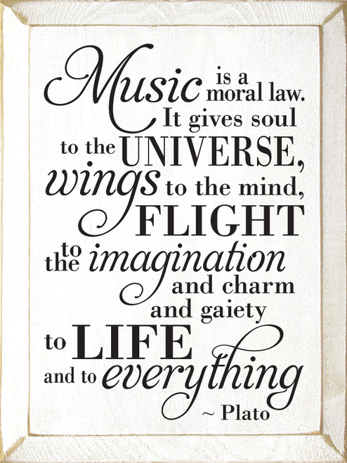 Music is a moral law. It gives soul to the universe, wings to the mine, flight to the imagination, and charm and gaiety to life and to everything. - Plato Wood Sign