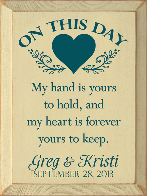 On this day - my hand is yours to hold, and my heart is forever yours to keep. CUSTOM NAMES & DATE Wooden Sign