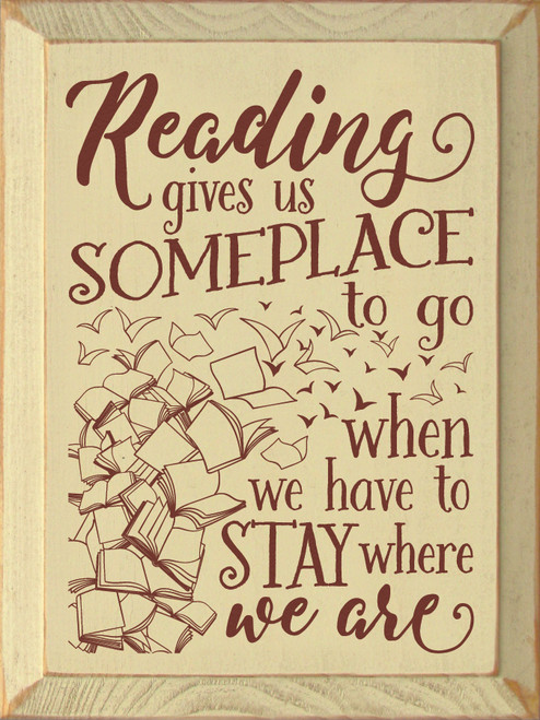 Reading gives us someplace to go when we have to stay where we are Wooden Sign