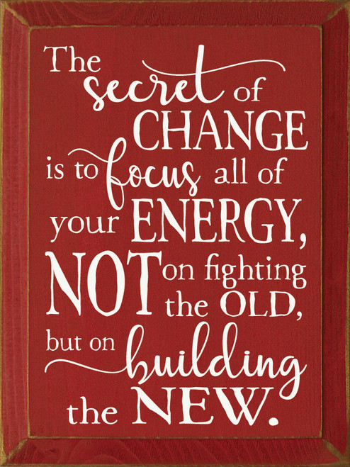 The Secret Of Change Is To Focus All Of Your Energy...Wooden Sign