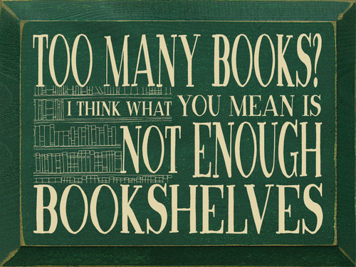 Too Many Books? I Think What You Mean Is Not...Wooden Sign