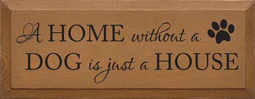 A Home Without A Dog Is Just A House. Wooden Sign