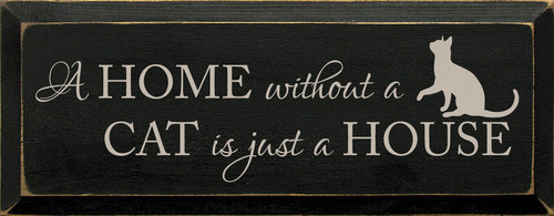 A Home Without A Cat Is Just A House. Wooden Sign