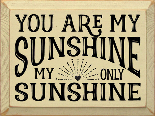 Cream - You Are My Sunshine, My Only Sunshine Wooden Sign