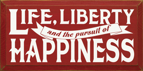 Life, Liberty, And The Pursuit Of Happiness Wooden Sign