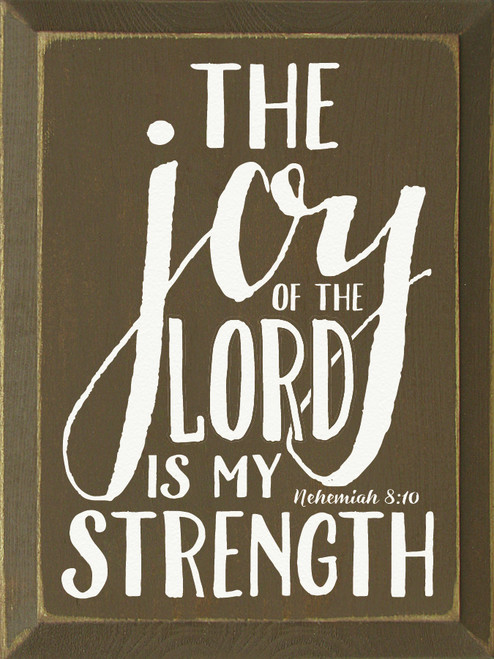 The Joy Of The Lord Is My Strength.- Nehemiah 8:10 Wooden Sign