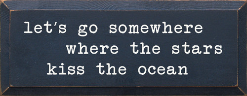 Let's Go Somewhere Where The Stars Kiss The Ocean Wooden Sign