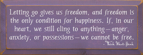 Letting Go Gives Us Freedom, And Freedom Is The Only... Wooden Sign