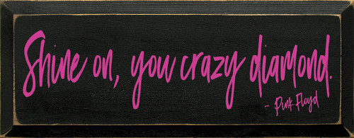 Shine On, You Crazy Diamond - Pink Floyd Wooden Sign