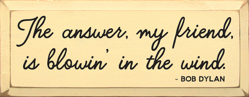 The answer, my friend, is blowin' in the wind. - Bob Dylan Wood Sign