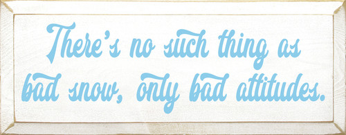 There's No Such Thing As Bad Snow, Only Bad Attitudes. Wooden Sign