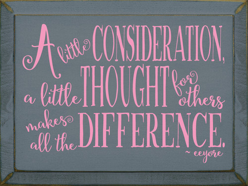 A Little Consideration, A Little Thought For Others...Wooden Sign