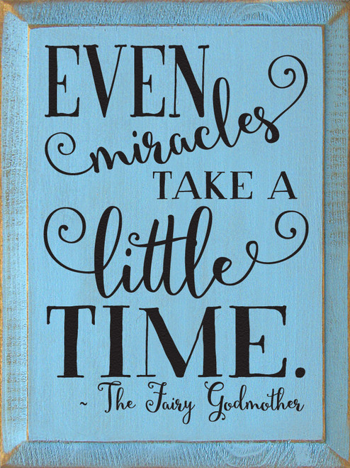 Even Miracles Take A Little Time -The Fairy Godmother Wooden Sign