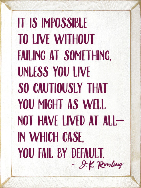 It Is Impossible To Live Without Failing At Something...Wooden Sign