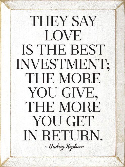 They Say Love Is The Best Investment; The More You...Wooden Sign