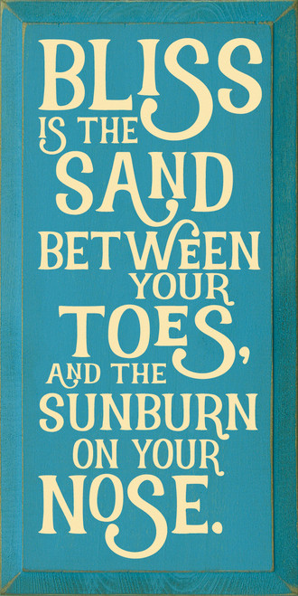 Bliss Is The Sand Between Your Toes, And The Sunburn...Wooden Sign