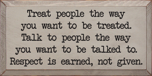 Treat People The Way You Want To Be Treated... Wooden Sign