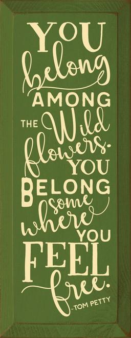 You belong among the wildflowers. You belong somewhere you feel free. - Tom Petty Wooden Sign