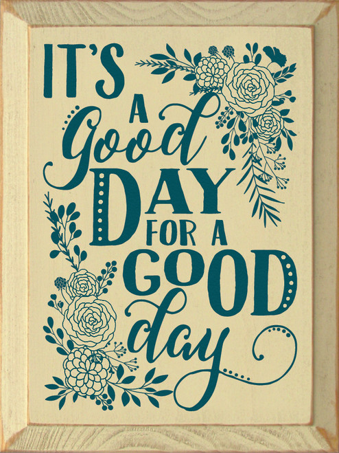 It's A Good Day For A Good Day. Wooden Sign