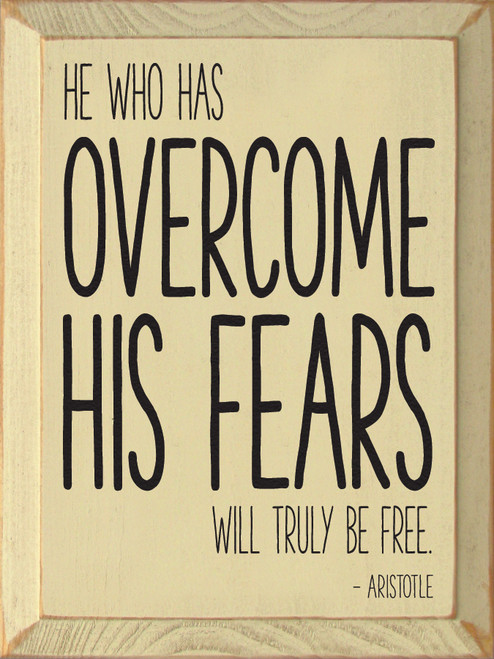 He Who Has Overcome His Fears Will Truly Be...Wooden Sign
