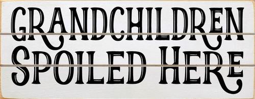 Grandchildren Spoiled Here (Wood Slat Sign)