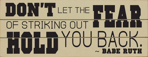 Don't Let The Fear Of Striking Out Hold You Back (Wood Slat Sign)