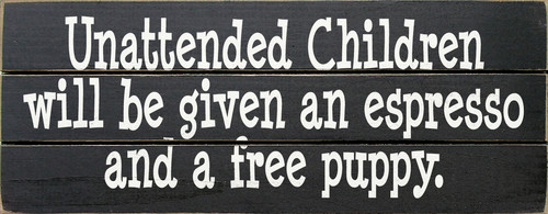 Unattended Children Will Be Given An Espresso And A ... (Wood Slat Sign)