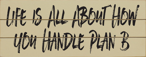 Life Is All About How You Handle Plan B (Wood Slat Sign)