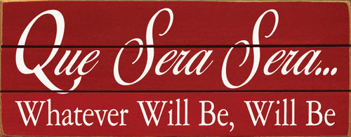 Que Sera Sera Whatever Will Be Will Be (Wood Slat Sign)