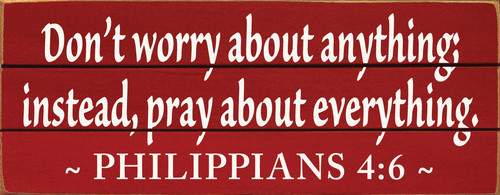Red - Don't Worry About Anything; Instead, Pray About Everything. -Philippians 4:6 (Wood Slat Sign)